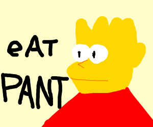 Bart say eat pant