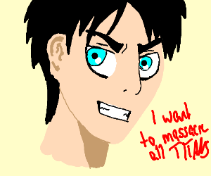Eren yeager wants to massacre all titans