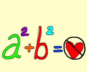 a squared plus b squared doesnt equal love :(