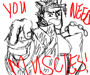 Jotaro says you need muscles