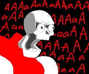 Papyrus yelling AAAaAaAaAaAaAAaA