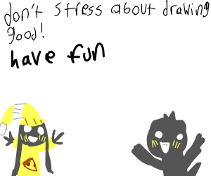 don't stress about drawing good, just havefun