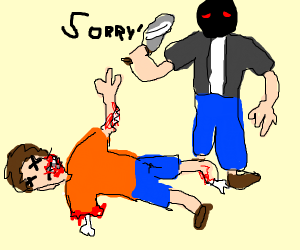 murderer apologizing to you