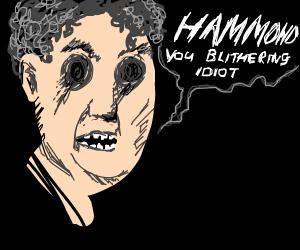 Man with no eyes screams at Hammond