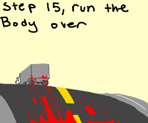 Step 14, throw the body on the road