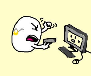 An angry egg waving a gun at a computer