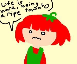 Being a ripe tomato can be hard on a girl!