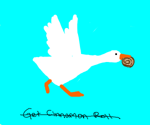 Goose wants cinnamon roll