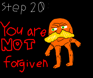 Step 19: apologize for killing trees