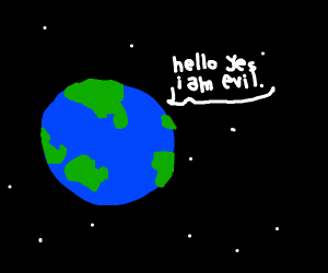The Earth is Evil