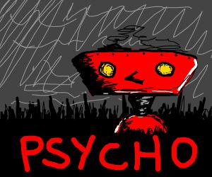 A robot psychopath