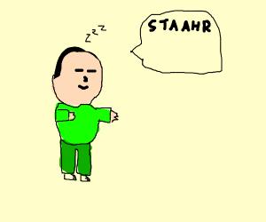 a man sleepwalking saying STAAHR