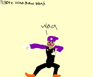 Tl noat: waah means waah. (waluigi)