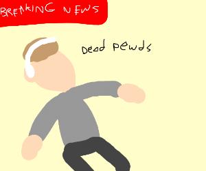 BREAKING NEWS: PewDiePie found DEAD?!!?!?!?!?
