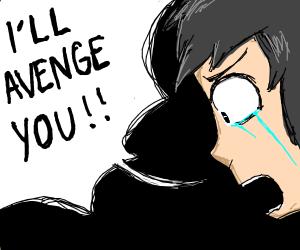 I'll avenge you