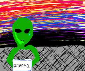 buys ticket to area 51, and ALien didnt get 1