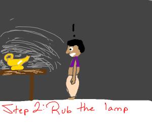 Step one : find a magic lamp