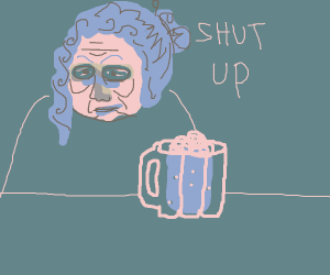 Granny drinks beer while saying shut up