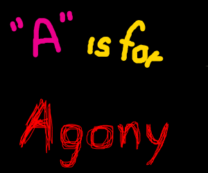 A is for Agony