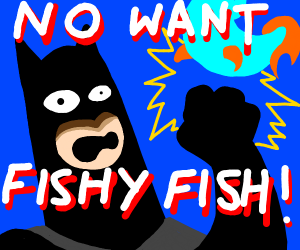 Batman does not like fish