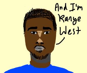 And I'm Kanye West