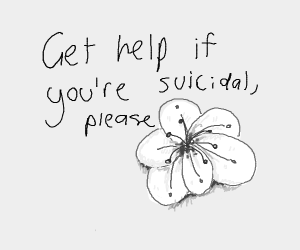 Get help if your suicidal, please
