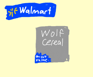 Come get yur Walmart wolf cereal! great value