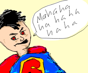 Evil superman does an evil laugh
