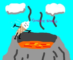 Ice cream commits suicide in a volcano.