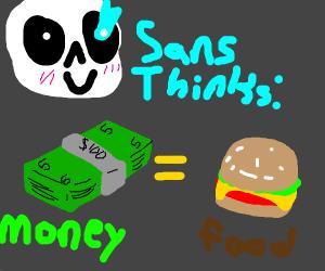 Sans thinks money is food