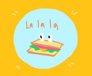 Sandwich with eyes says la la la