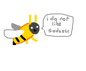 Bee does not like sadness