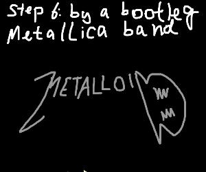 step 5: buy a bootleg metallica album