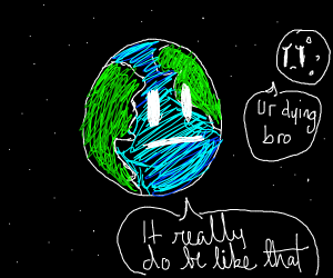 earth is dying but doesn't really care