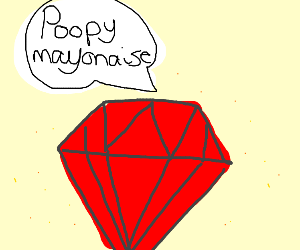 """red diamond saying """"poopy mayonnaise"""""""