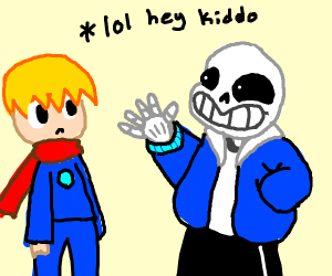 Sans saying lol hey kiddo