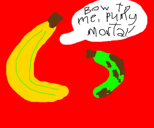 My bannana is far better than your pathetic b