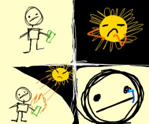 Sun burns a sketchman's money. So sketchy.