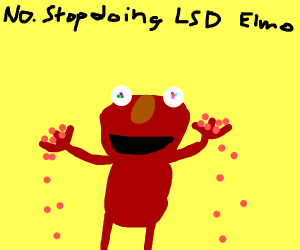 Elmo needs to stop consuming so much LSD