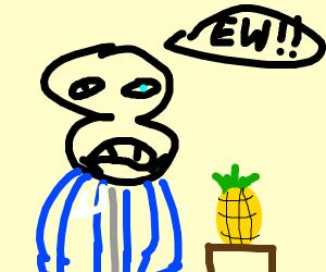 Sans doesn't like pineapples