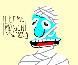 Mummy Squidward is going to eat you!