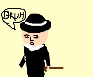 """Fancy gentleman saying """"bruh"""""""