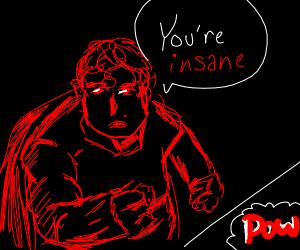 superhero calls you insane