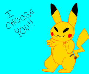 Piiiiiiikachu........ I choooooose you.......
