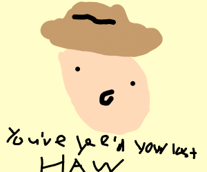 You've Yee'd Your Last Haw