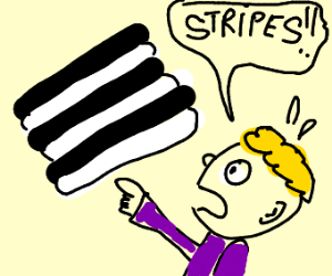 Oh no not the stripes! NOT THE STRIPES! AHHHH