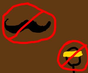 no moustaches or bandannas