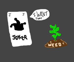Joker wants weed