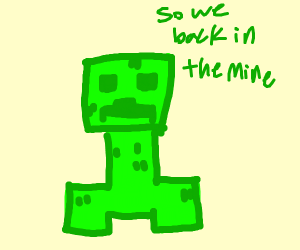 creeper? awwwww man