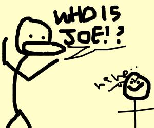 WHO IS JOE????